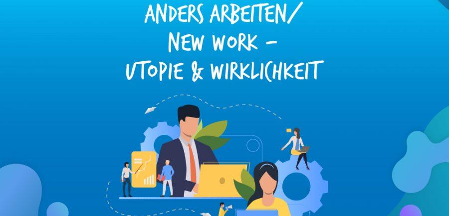 New Work/Anders Arbeiten: Utopie und Wirklichkeit