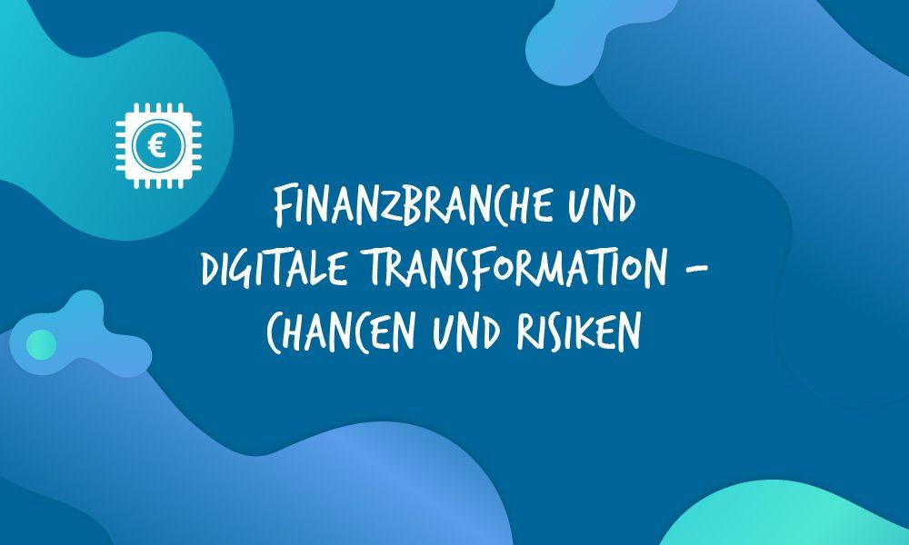 Finanzbranche und Digitale Transformation