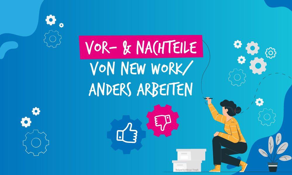 Vor- & Nachteile von Anders Arbeiten (New Work)