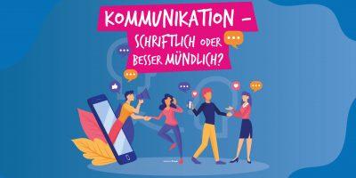 Unsere Kommunikation – schriftlich oder besser mündlich?