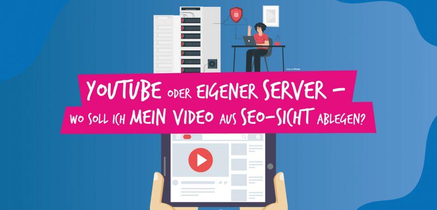 YouTube oder eigener Server – wo soll ich mein Video aus SEO-Sicht ablegen?