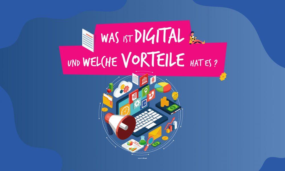 Was ist digital und welche Vorteile hat es?