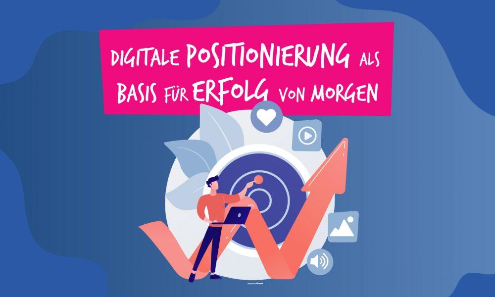 Digitale Positionierung als Basis für Erfolg von morgen