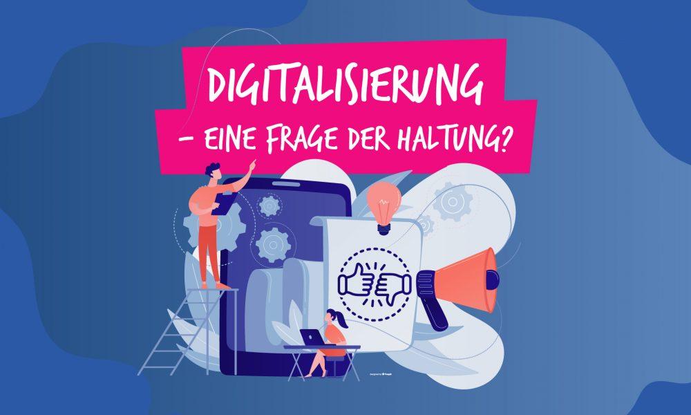 DigitaleArbeitswelt – eine Frage der Haltung?